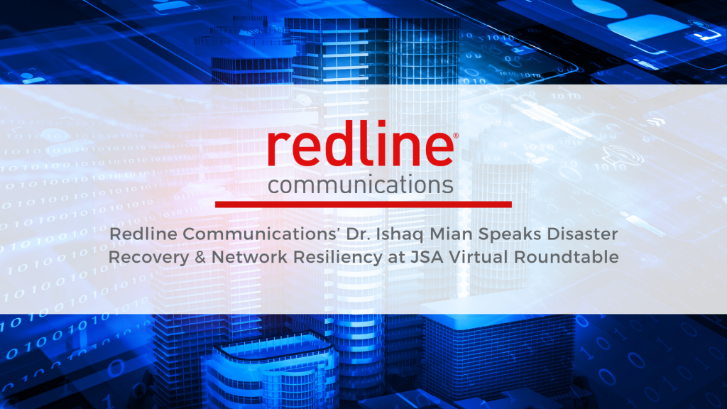 Redline Communications' Dr. Ishaq Mian Speaks Disaster Recovery & Network Resiliency at JSA Virtual Roundtable