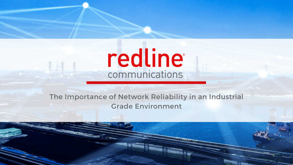 The Importance of Network Reliability in an Industrial Grade Environment